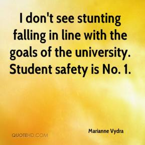 Marianne Vydra  - I don't see stunting falling in line with the goals of the university. Student safety is No. 1.