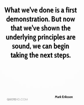 Mark Eriksson  - What we've done is a first demonstration. But now that we've shown the underlying principles are sound, we can begin taking the next steps.