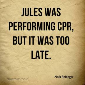 Mark Reitinger  - Jules was performing CPR, but it was too late.