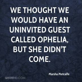 Marsha Metcalfe  - We thought we would have an uninvited guest called Ophelia, but she didn't come.