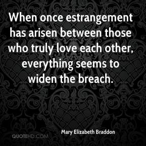 When once estrangement has arisen between those who truly love each other, everything seems to widen the breach.