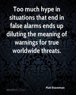 Matt Braverman  - Too much hype in situations that end in false alarms ends up diluting the meaning of warnings for true worldwide threats.
