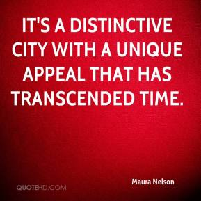 Maura Nelson  - It's a distinctive city with a unique appeal that has transcended time.