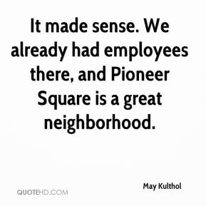 May Kulthol  - It made sense. We already had employees there, and Pioneer Square is a great neighborhood.