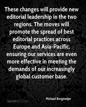 Michael Bergmeijer  - These changes will provide new editorial leadership in the two regions. The moves will promote the spread of best editorial practices across Europe and Asia-Pacific, ensuring our services are even more effective in meeting the demands of our increasingly global customer base.