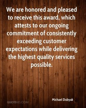 Michael Dubyak  - We are honored and pleased to receive this award, which attests to our ongoing commitment of consistently exceeding customer expectations while delivering the highest quality services possible.