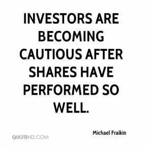 Michael Fraikin  - Investors are becoming cautious after shares have performed so well.