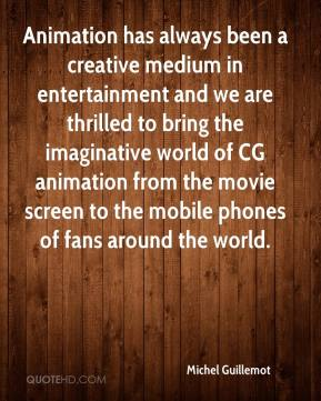 Animation has always been a creative medium in entertainment and we are thrilled to bring the imaginative world of CG animation from the movie screen to the mobile phones of fans around the world.