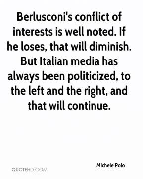 Michele Polo  - Berlusconi's conflict of interests is well noted. If he loses, that will diminish. But Italian media has always been politicized, to the left and the right, and that will continue.