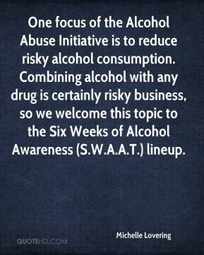 Michelle Lovering  - One focus of the Alcohol Abuse Initiative is to reduce risky alcohol consumption. Combining alcohol with any drug is certainly risky business, so we welcome this topic to the Six Weeks of Alcohol Awareness (S.W.A.A.T.) lineup.