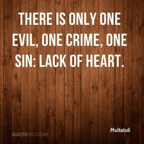 Multatuli - There is only one evil, one crime, one sin: lack of heart.