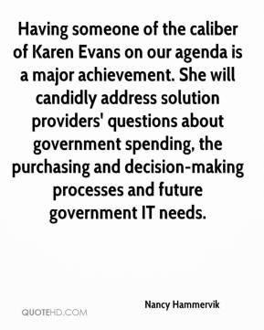 Nancy Hammervik  - Having someone of the caliber of Karen Evans on our agenda is a major achievement. She will candidly address solution providers' questions about government spending, the purchasing and decision-making processes and future government IT needs.
