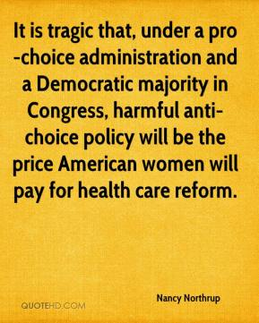 It is tragic that, under a pro-choice administration and a Democratic majority in Congress, harmful anti-choice policy will be the price American women will pay for health care reform.