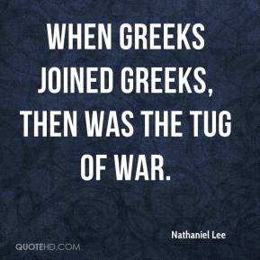 Nathaniel Lee - When Greeks joined Greeks, then was the tug of war.