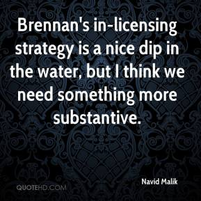 Navid Malik  - Brennan's in-licensing strategy is a nice dip in the water, but I think we need something more substantive.