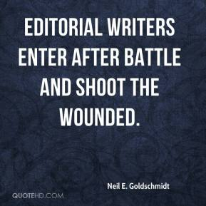 Neil E. Goldschmidt  - Editorial writers enter after battle and shoot the wounded.