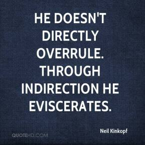 Neil Kinkopf  - He doesn't directly overrule. Through indirection he eviscerates.