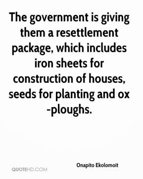 Onapito Ekolomoit  - The government is giving them a resettlement package, which includes iron sheets for construction of houses, seeds for planting and ox-ploughs.
