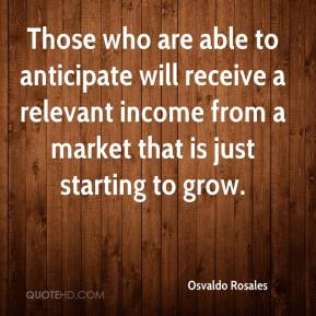 Osvaldo Rosales  - Those who are able to anticipate will receive a relevant income from a market that is just starting to grow.