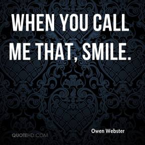 Owen Webster  - When you call me that, smile.