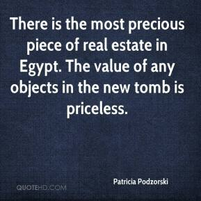 Patricia Podzorski  - There is the most precious piece of real estate in Egypt. The value of any objects in the new tomb is priceless.
