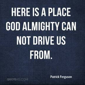 Patrick Ferguson - Here is a place God Almighty can not drive us from.