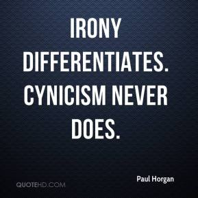 Paul Horgan - Irony differentiates. Cynicism never does.