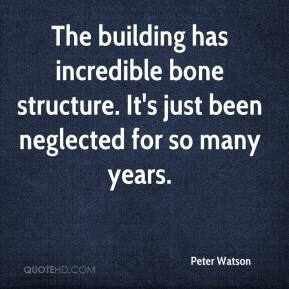 Peter Watson  - The building has incredible bone structure. It's just been neglected for so many years.