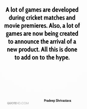 Pradeep Shrivastava  - A lot of games are developed during cricket matches and movie premieres. Also, a lot of games are now being created to announce the arrival of a new product. All this is done to add on to the hype.