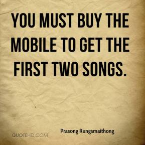 Prasong Rungsmaithong  - You must buy the mobile to get the first two songs.