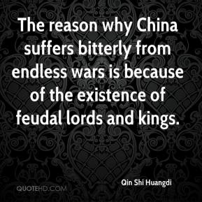 Qin Shi Huangdi - The reason why China suffers bitterly from endless wars is because of the existence of feudal lords and kings.