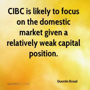 Quentin Broad  - CIBC is likely to focus on the domestic market given a relatively weak capital position.