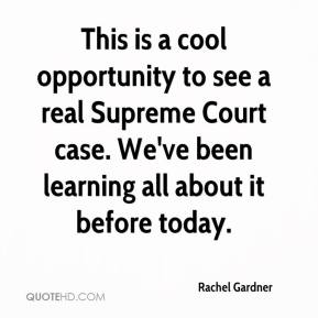 Rachel Gardner  - This is a cool opportunity to see a real Supreme Court case. We've been learning all about it before today.