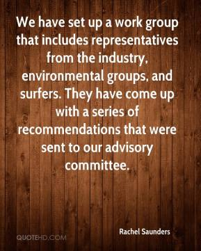 Rachel Saunders  - We have set up a work group that includes representatives from the industry, environmental groups, and surfers. They have come up with a series of recommendations that were sent to our advisory committee.