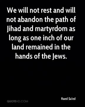 Raed Sa'ed  - We will not rest and will not abandon the path of Jihad and martyrdom as long as one inch of our land remained in the hands of the Jews.