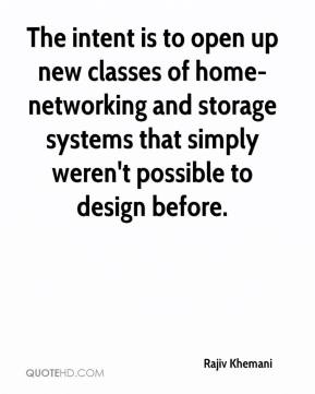 Rajiv Khemani  - The intent is to open up new classes of home-networking and storage systems that simply weren't possible to design before.