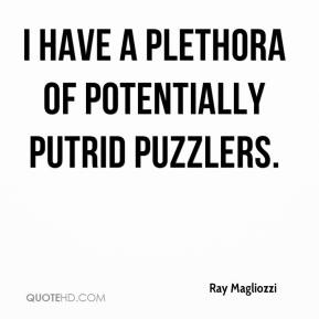 I have a plethora of potentially putrid puzzlers.