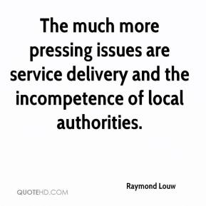 Raymond Louw  - The much more pressing issues are service delivery and the incompetence of local authorities.