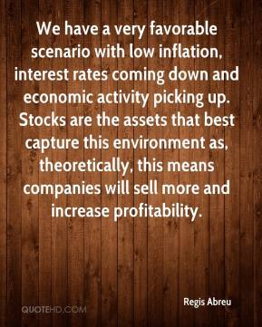 Regis Abreu  - We have a very favorable scenario with low inflation, interest rates coming down and economic activity picking up. Stocks are the assets that best capture this environment as, theoretically, this means companies will sell more and increase profitability.