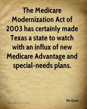 Ric Gross  - The Medicare Modernization Act of 2003 has certainly made Texas a state to watch with an influx of new Medicare Advantage and special-needs plans.