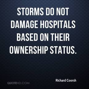 Richard Coorsh  - Storms do not damage hospitals based on their ownership status.