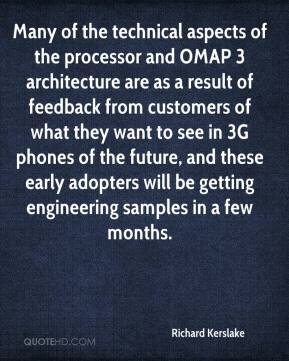 Richard Kerslake  - Many of the technical aspects of the processor and OMAP 3 architecture are as a result of feedback from customers of what they want to see in 3G phones of the future, and these early adopters will be getting engineering samples in a few months.