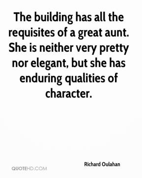 Richard Oulahan  - The building has all the requisites of a great aunt. She is neither very pretty nor elegant, but she has enduring qualities of character.