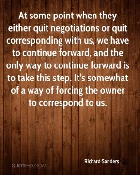 Richard Sanders  - At some point when they either quit negotiations or quit corresponding with us, we have to continue forward, and the only way to continue forward is to take this step. It's somewhat of a way of forcing the owner to correspond to us.