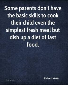 Richard Watts  - Some parents don't have the basic skills to cook their child even the simplest fresh meal but dish up a diet of fast food.