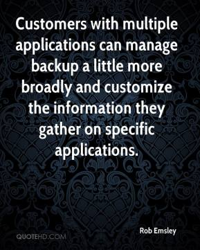 Rob Emsley  - Customers with multiple applications can manage backup a little more broadly and customize the information they gather on specific applications.