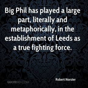 Robert Norster  - Big Phil has played a large part, literally and metaphorically, in the establishment of Leeds as a true fighting force.