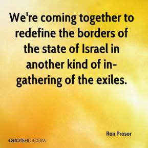 Ron Prosor  - We're coming together to redefine the borders of the state of Israel in another kind of in-gathering of the exiles.