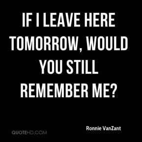 Ronnie VanZant  - If I leave here tomorrow, would you still remember me?