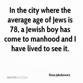 Roza Jakubowicz  - In the city where the average age of Jews is 78, a Jewish boy has come to manhood and I have lived to see it.